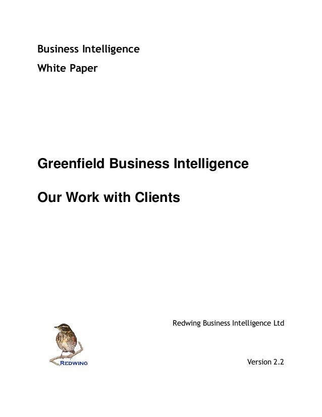 Business Intelligence White Paper Greenfield Business Intelligence Our Work with Clients Redwing Business Intelligence Ltd...