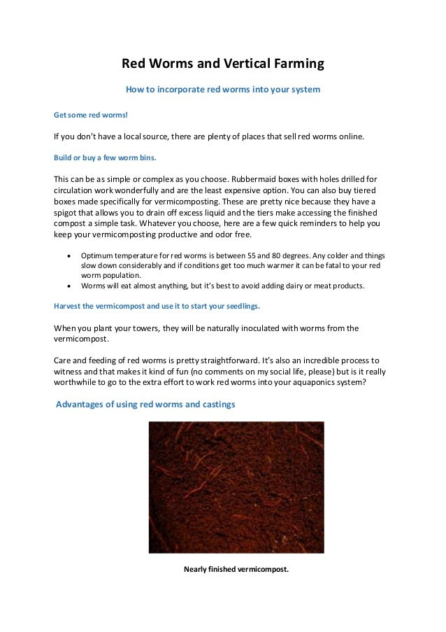 Red Worms and Vertical Farming How to incorporate red worms into your system Get some red worms! If you don't have a local...
