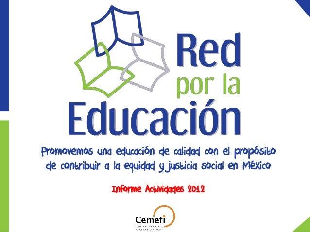 Informe Actividades 2012Promovemos una educación de calidad con el propósitode contribuir a la equidad y justicia social e...