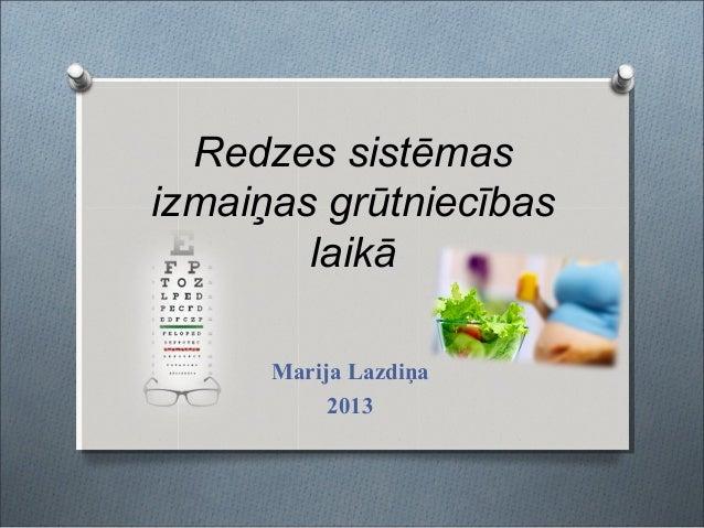 Redzes sistēmas izmaiņas grūtniecības laikā Marija Lazdiņa 2013