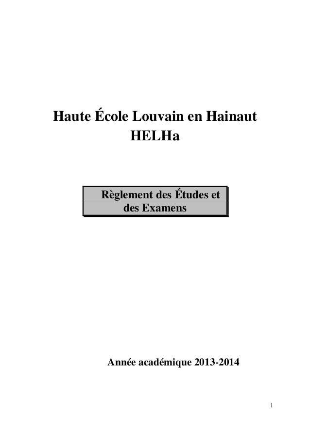1 Haute École Louvain en Hainaut HELHa Règlement des Études et des Examens Année académique 2013-2014