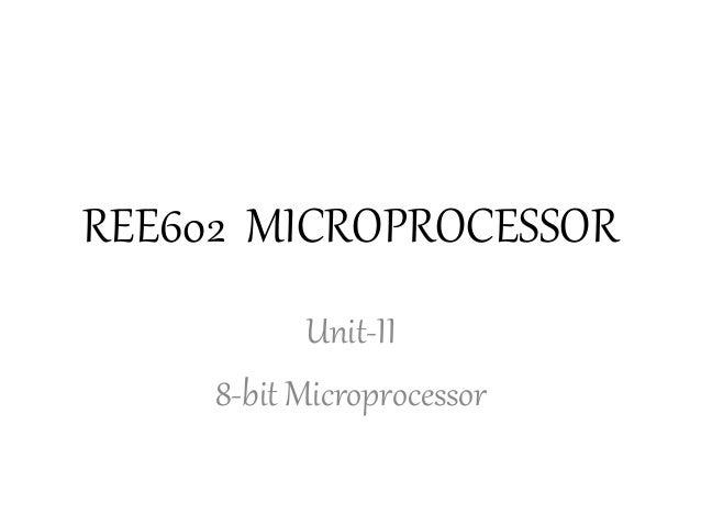 REE602 MICROPROCESSOR Unit-II 8-bit Microprocessor