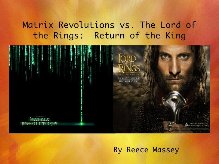Matrix Revolutions vs. The Lord of the Rings:  Return of the King By Reece Massey