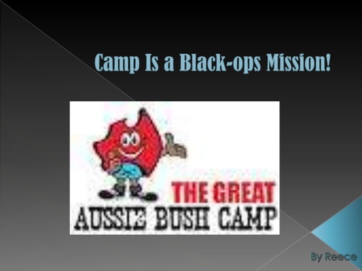 Camp Is a Black-ops Mission!<br />By Reece <br />