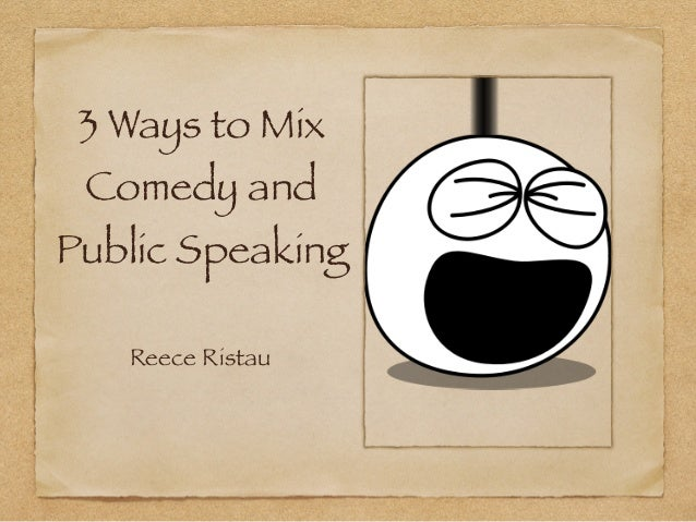 3 Ways to Mix Comedy and Public Speaking Reece Ristau