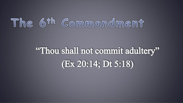6th Commandment Requirement The Commandment seems simple and direct. It forbids married persons from entering into sexual ...