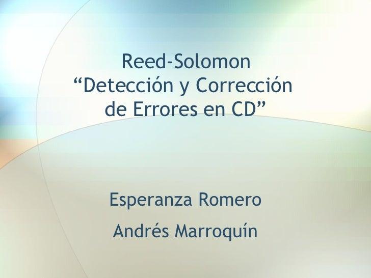 """Reed-Solomon """" Detección y Corrección  de Errores en CD """" Esperanza Romero Andrés Marroquín"""