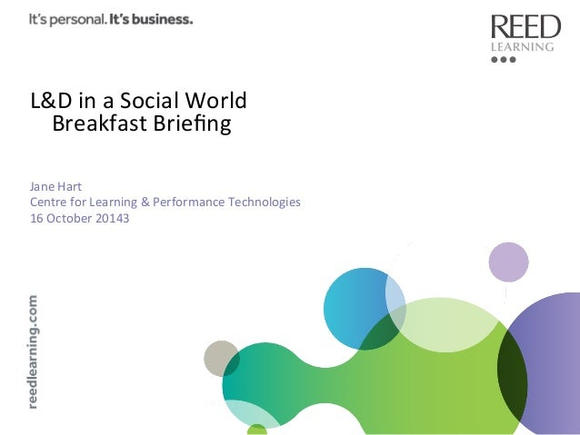 L&D	   in	   a	   Social	   World	    Breakfast	   Briefing	    	     	     Jane	   Hart	    Centre	   for	   Learning	   &...