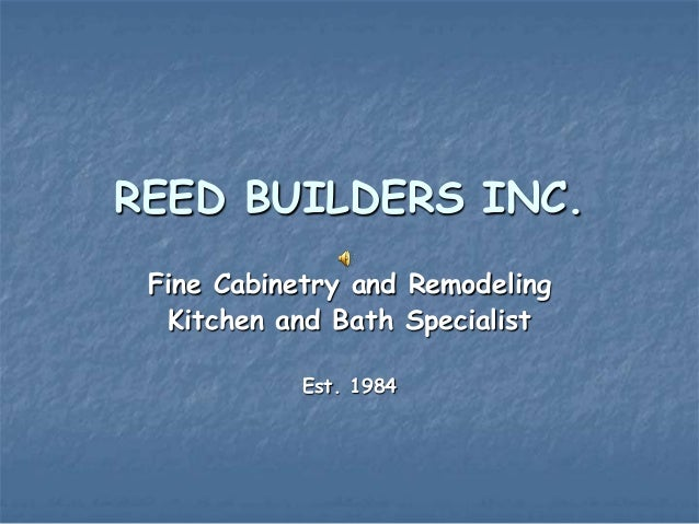 REED BUILDERS INC. Fine Cabinetry and Remodeling  Kitchen and Bath Specialist            Est. 1984