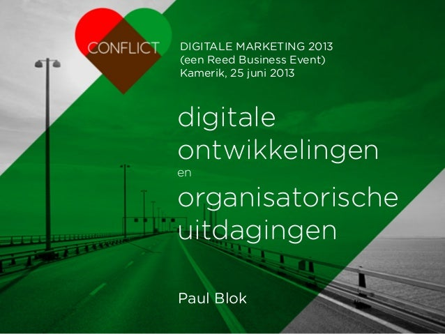 CONFLICT strategie | merken | mediadigitaleontwikkelingenenorganisatorischeuitdagingenPaul BlokDIGITALE MARKETING 2013(een...