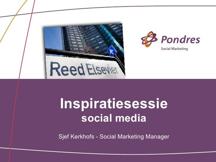Inspiratiesessie        social mediaSjef Kerkhofs - Social Marketing Manager