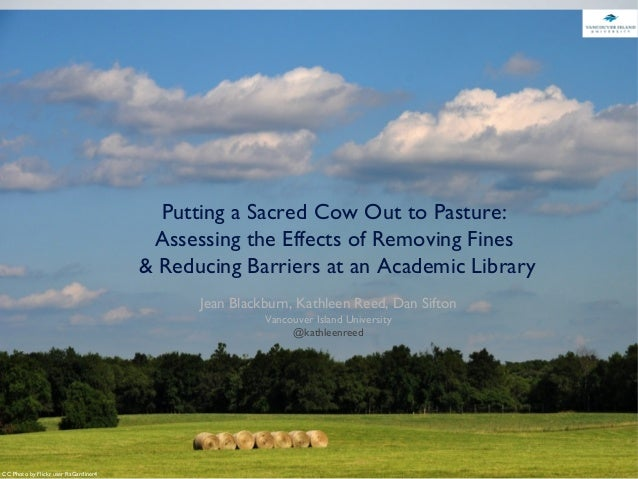 Putting a Sacred Cow Out to Pasture: Assessing the Effects of Removing Fines & Reducing Barriers at an Academic Library Je...