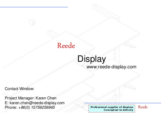 ReedeProfessional supplier of displays Conceptual to delivery Reede Display www.reede-display.com Contact Window: Project ...