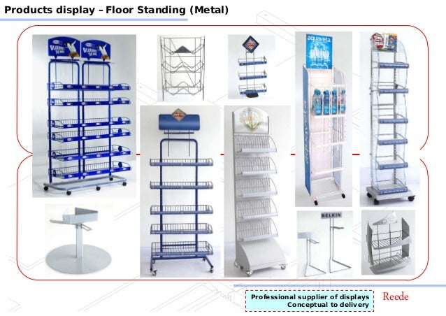ReedeProfessional supplier of displays Conceptual to delivery Products display –Floor Standing (Metal)