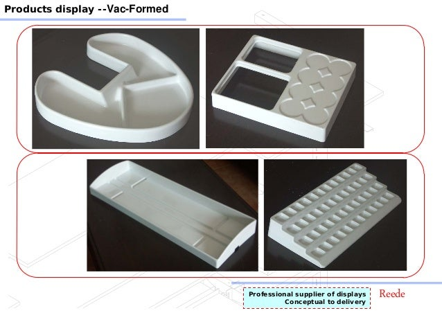 ReedeProfessional supplier of displays Conceptual to delivery Products display --Vac-Formed