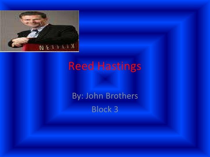 Reed Hastings  By: John Brothers       Block 3