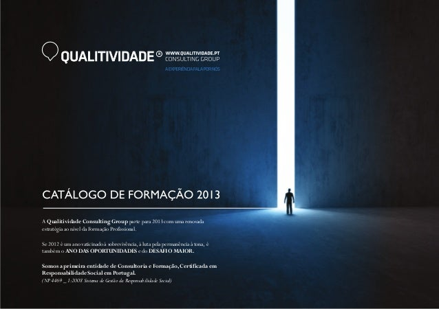 QUALITIVIDADE R A Qualitividade Consulting Group parte para 2013 com uma renovada estratégia ao nível da Formação Profissi...