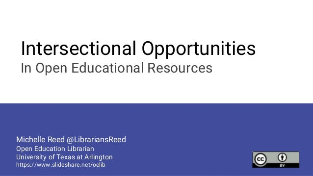 Intersectional Opportunities In Open Educational Resources Michelle Reed @LibrariansReed Open Education Librarian Universi...