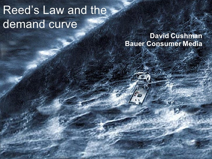 Reed's Law and the demand curve David Cushman  Bauer Consumer Media