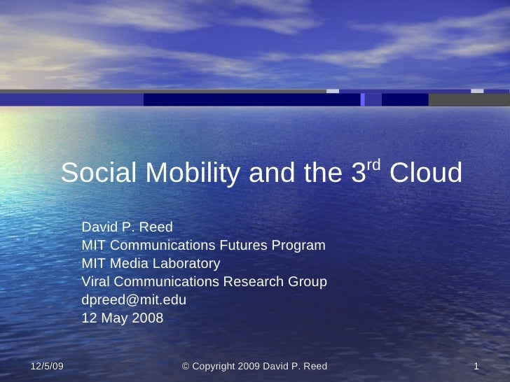 rd       Social Mobility and the 3 Cloud           David P. Reed           MIT Communications Futures Program           MI...