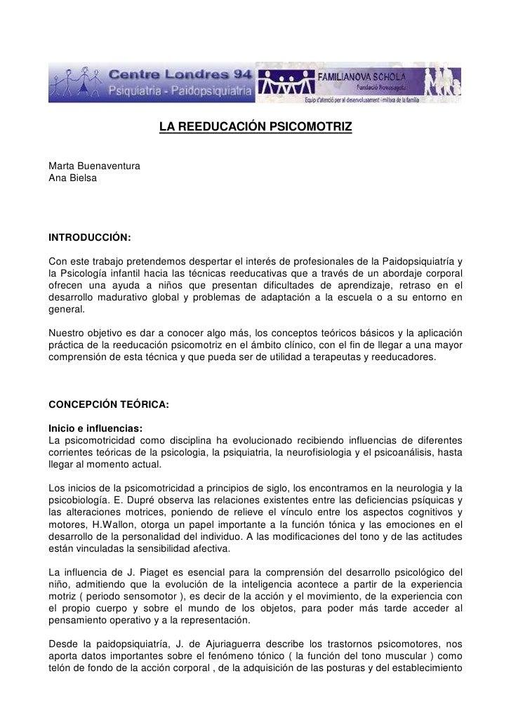 LA REEDUCACIÓN PSICOMOTRIZMarta BuenaventuraAna BielsaINTRODUCCIÓN:Con este trabajo pretendemos despertar el interés de pr...