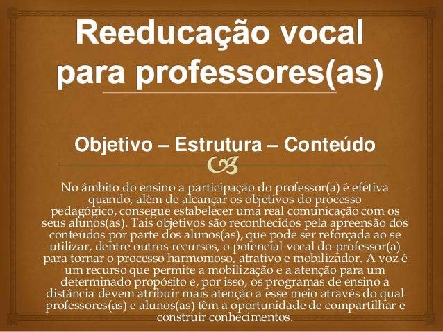 Objetivo – Estrutura – Conteúdo No âmbito do ensino a participação do professor(a) é efetiva quando, além de alcançar os o...