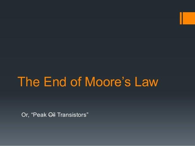 "The End of Moore's Law Or, ""Peak Oil Transistors"""