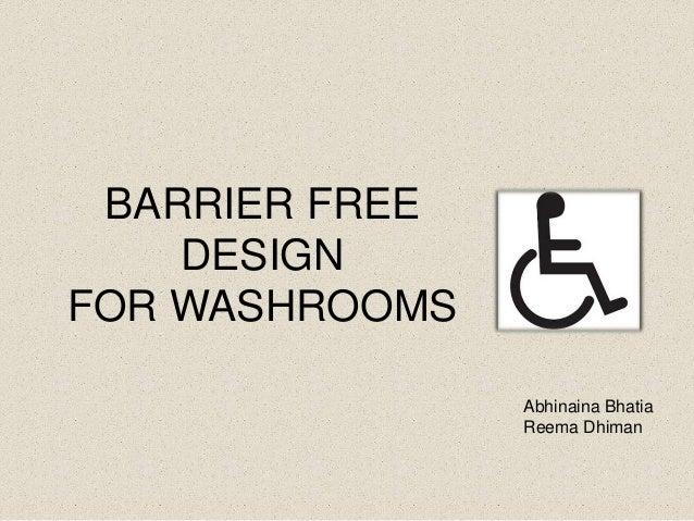 BARRIER FREE    DESIGNFOR WASHROOMS                Abhinaina Bhatia                Reema Dhiman