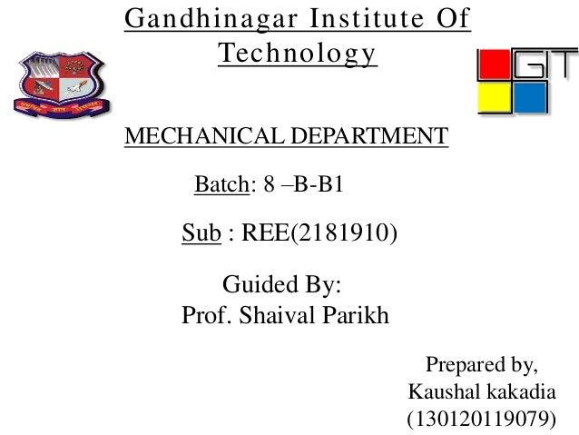 Gandhinagar Institute Of Technology Guided By: Prof. Shaival Parikh MECHANICAL DEPARTMENT Batch: 8 –B-B1 Sub : REE(2181910...