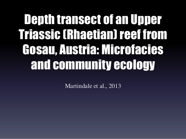 Depth transect of an Upper Triassic (Rhaetian) reef from Gosau, Austria: Microfacies and community ecology Martindale et a...