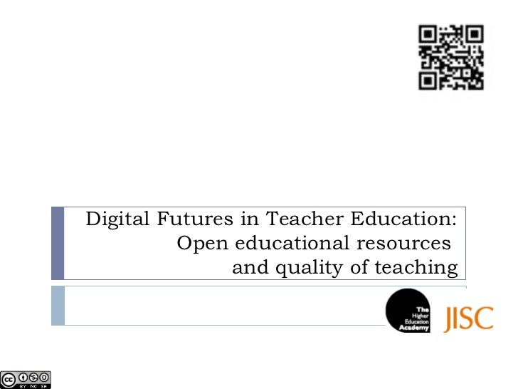Digital Futures in Teacher Education:          Open educational resources               and quality of teaching