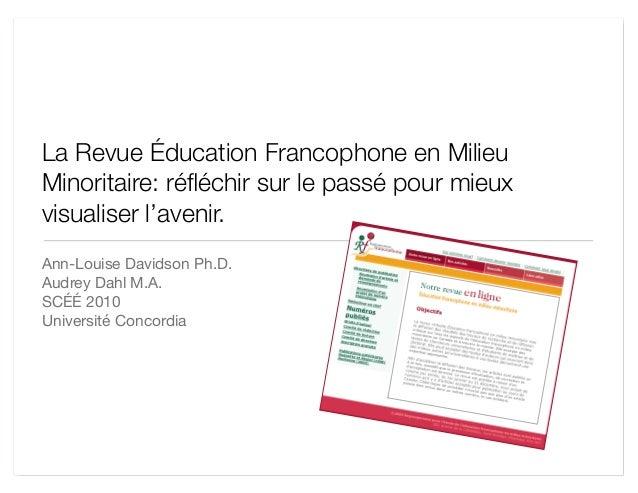 La Revue Éducation Francophone en Milieu Minoritaire: réfléchir sur le passé pour mieux visualiser l'avenir. Ann-Louise Dav...