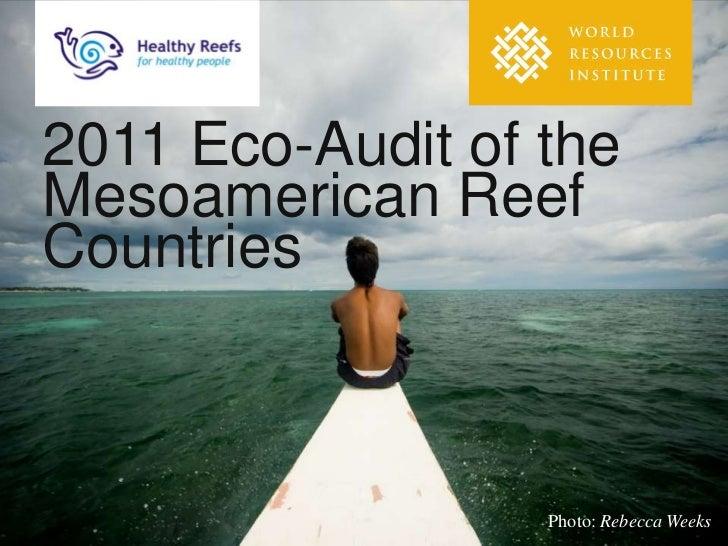 2011 Eco-Audit of theMesoamerican ReefCountries                  Photo: Rebecca Weeks