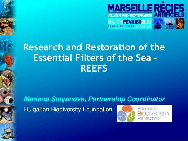 Research and Restoration of the  Essential Filters of the Sea –             REEFSMariana Stoyanova, Partnership Coordinato...