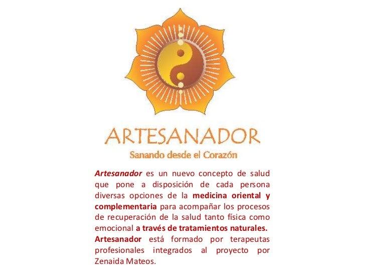 Artesanador es un nuevo concepto de saludque pone a disposición de cada personadiversas opciones de la medicina oriental y...