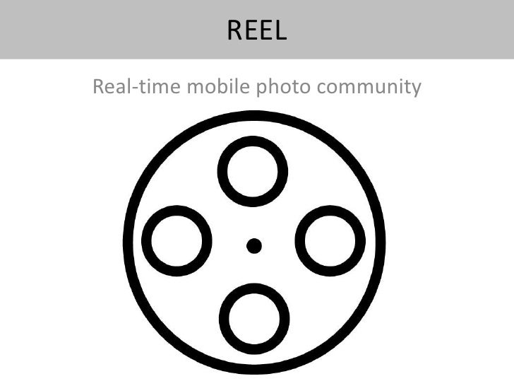 REEL<br />Real-time mobile photo community<br />