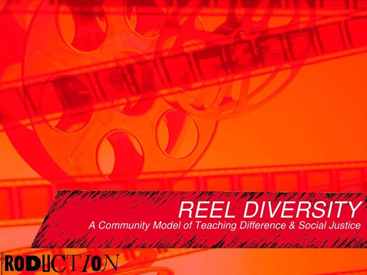 REEL DIVERSITY<br />A Community Model of Teaching Difference & Social Justice<br />