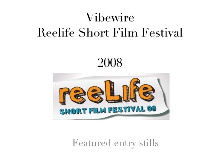 Vibewire Reelife Short Film Festival 2008 Featured entry stills