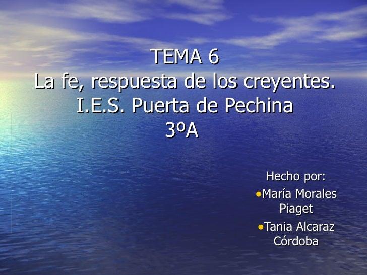 TEMA 6 La fe, respuesta de los creyentes. I.E.S. Puerta de Pechina 3ºA  <ul><li>Hecho por: </li></ul><ul><li>María Morales...