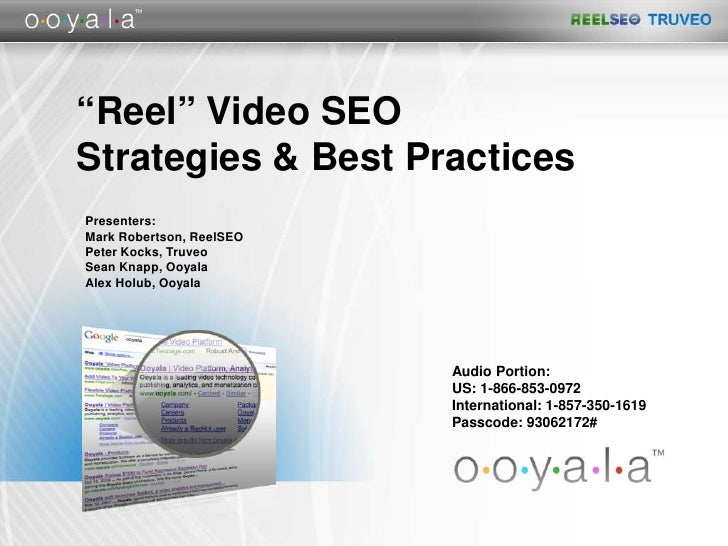 """Reel"" Video SEO Strategies & Best Practices Presenters: Mark Robertson, ReelSEO Peter Kocks, Truveo Sean Knapp, Ooyala Al..."
