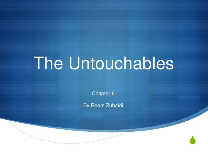 The Untouchables         Chapter 6       By Reem Zubaidi                            S