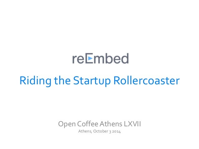 Riding the Startup Rollercoaster  Open Coffee Athens LXVII  Athens, October 3 2014