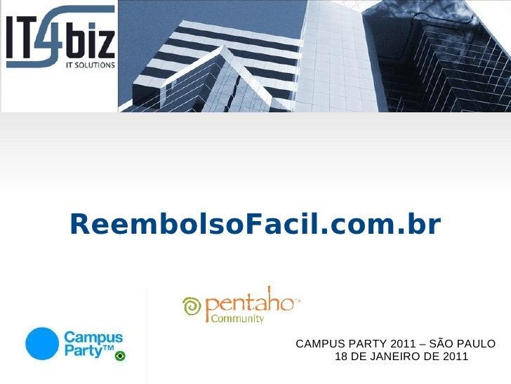 ReembolsoFacil.com.br            CAMPUS PARTY 2011 – SÃO PAULO                 18 DE JANEIRO DE 2011