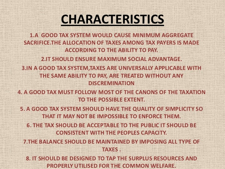 features of a good tax system Taxation – meaning, types, characteristics and principles of a good tax system features/ characteristics of tax principles of a good tax system.