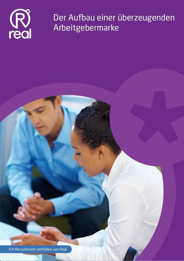 Arbeitgebermarke 1 Der Aufbau einer überzeugenden Arbeitgebermarke Ein Recruitment-Leitfaden von Real