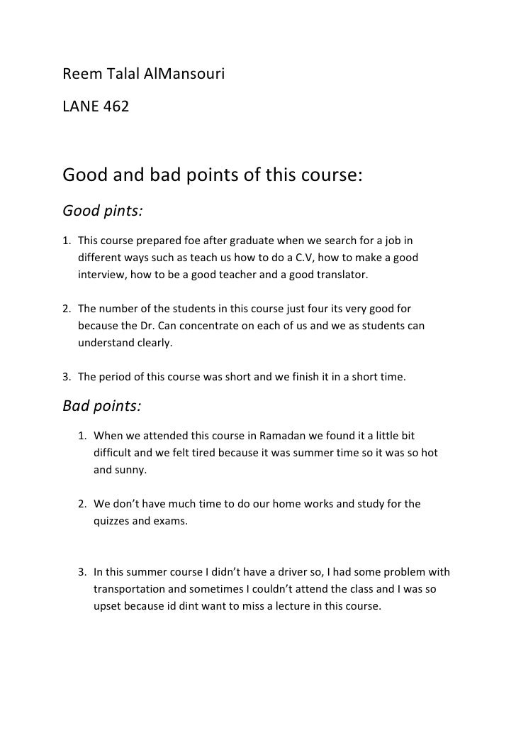 Reem Talal AlMansouri<br />LANE 462<br />Good and bad points of this course:<br />Good pints:<br /><ul><li>This course pre...
