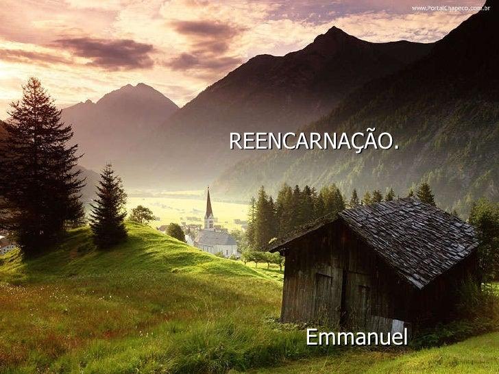 REENCARNAÇÃO. Emmanuel