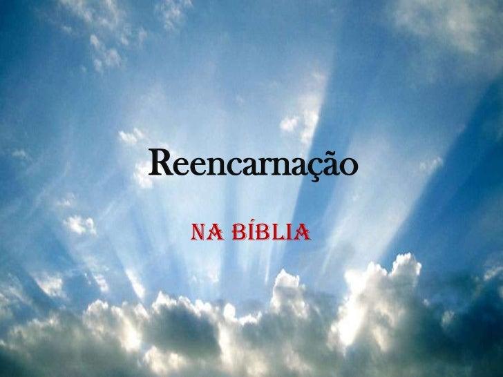 Reencarnação <br />Na Bíblia <br />