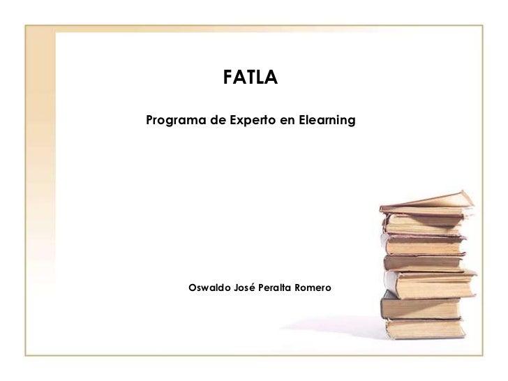 FATLAPrograma de Experto en Elearning      Oswaldo José Peralta Romero