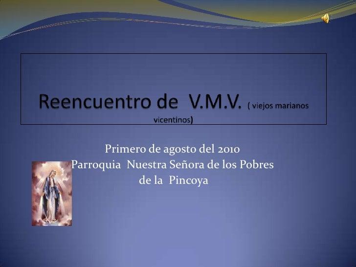 Reencuentro de  V.M.V. ( viejos marianos vicentinos)<br />Primero de agosto del 2010<br />Parroquia  Nuestra Señora de los...